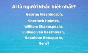 Ai là người khác biệt nhất trong số những thiên tài?